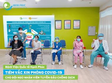 Bệnh Viện Quốc tế Hạnh Phúc tiêm vắc xin phòng COVID-19 cho hơn 600 nhân viên y tế tuyến đầu