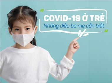 HỎI – ĐÁP về bệnh Covid-19 ở trẻ em