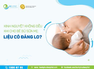 Kinh nguyệt không đều khi cho bé bú sữa mẹ: Liệu có đáng lo?